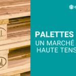 Le marché des palettes bois sous tension !